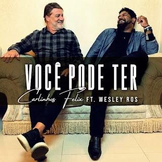 Baixar Música Gospel Voce Pode Ter - Carlinhos Felix feat. Wesley Ros Mp3