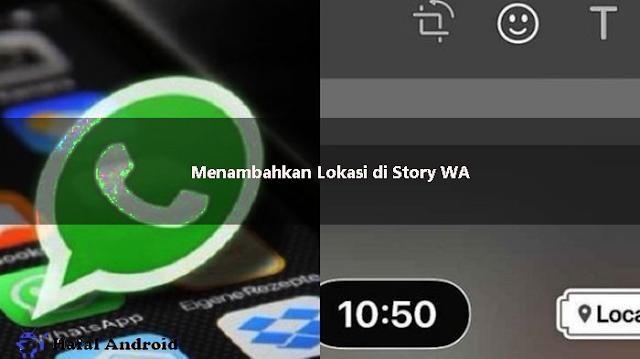 √ [GAMPANG] 5+ Cara Menambahkan Lokasi di Story WA