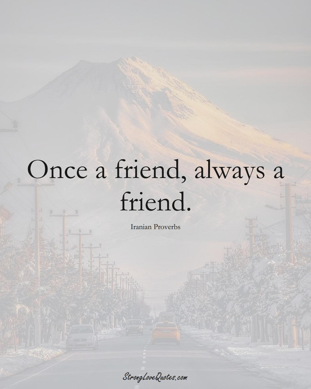 Once a friend, always a friend. (Iranian Sayings);  #MiddleEasternSayings