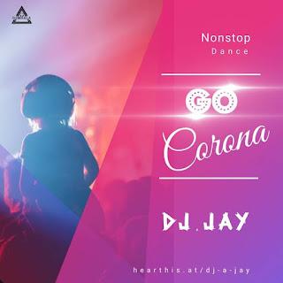 GO CORONA - NONSTOP DANCE REMIX - DJ A JAY