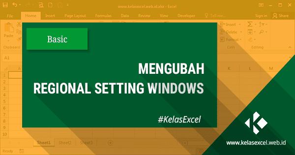 Cara Mengubah Regional Setting Windows dan Perbedaannya Dalam Belajar Rumus Excel