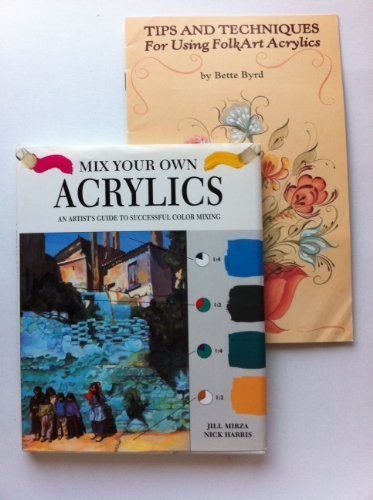 Mix Your Own Acrylics - An Artist's Guide to Successful Color Mixing by Jill Mirza and Nick Harris