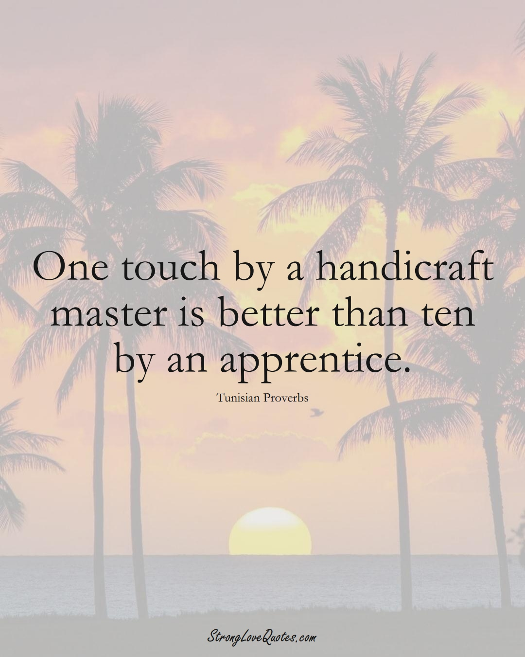 One touch by a handicraft master is better than ten by an apprentice. (Tunisian Sayings);  #AfricanSayings