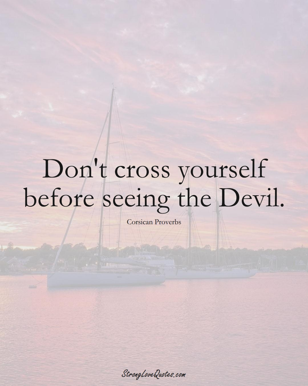 Don't cross yourself before seeing the Devil. (Corsican Sayings);  #EuropeanSayings