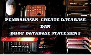 PEMBAHASAN CREATE DATABASE DAN DROP DATABASE STATEMENT