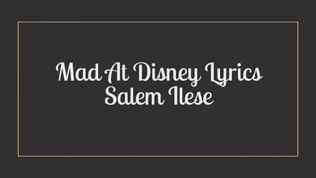 Mad At Disney Lyrics Salem Ilese