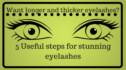 NaturallyTeighlored: Want longer and thicker eyelashes? 5 Useful steps for stunning eyelashes.
