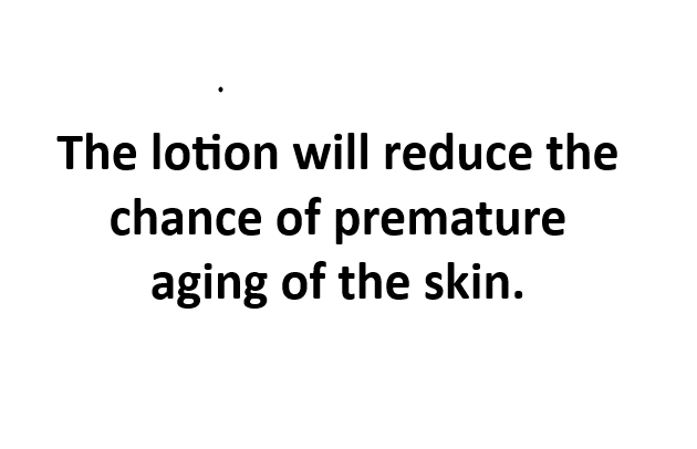 The lotion will reduce the chance of premature aging of the skin.