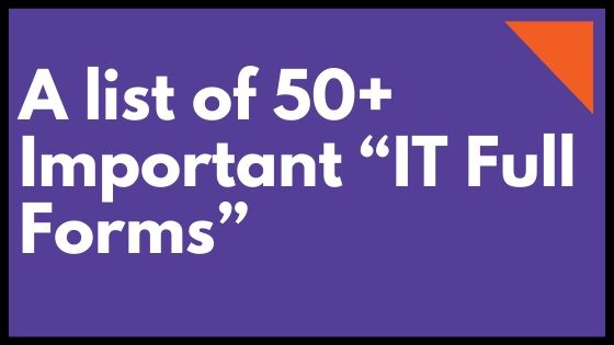 """A list of 50+ Important """"IT Full Forms"""""""