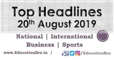 Top Headlines 20th August 2019: EducationBro