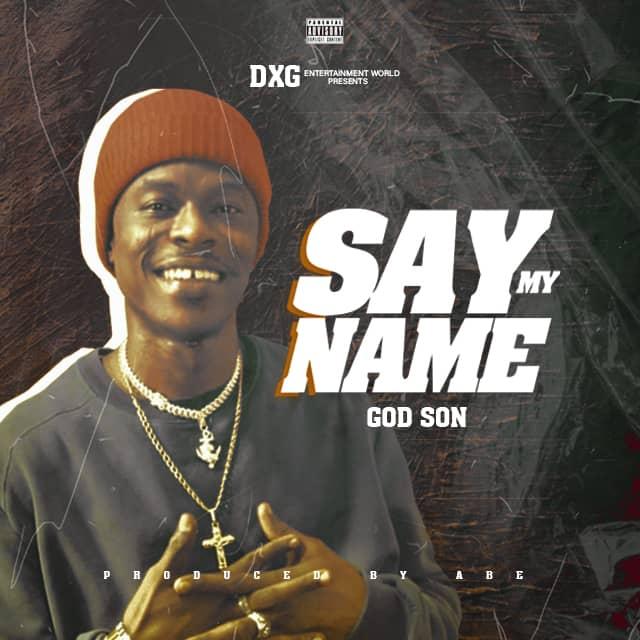 GodSon - Say My Name (Prod By ABE)