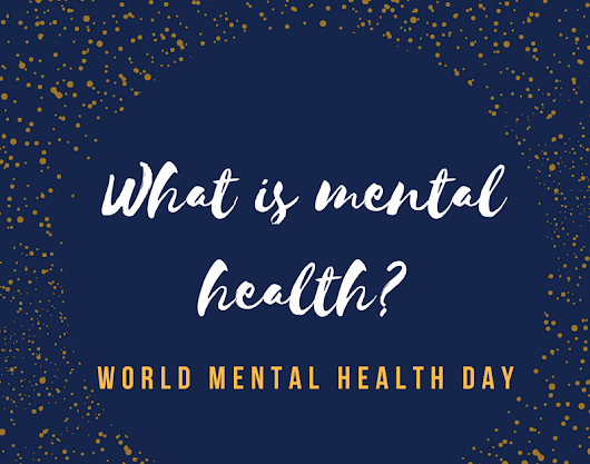 World Mental Health Day 2017: What is Mental Health?