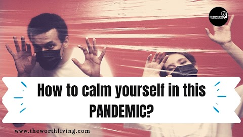 How to calm yourself in this pandemic?