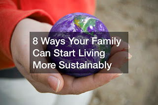 8 Ways Your Family Can Start Living More Sustainably
