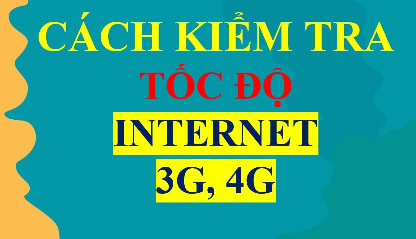 Cách Kiểm tra Tốc độ mạng 3G, 4G, Internet