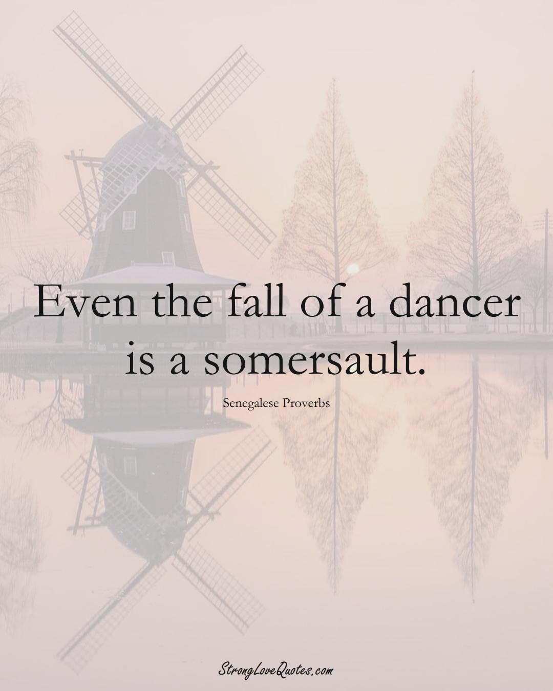 Even the fall of a dancer is a somersault. (Senegalese Sayings);  #AfricanSayings