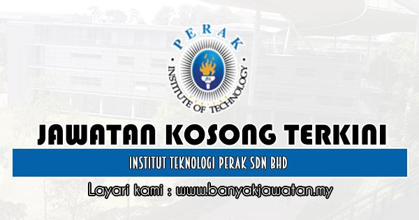 Jawatan Kosong 2019 di Institut Teknologi Perak Sdn Bhd