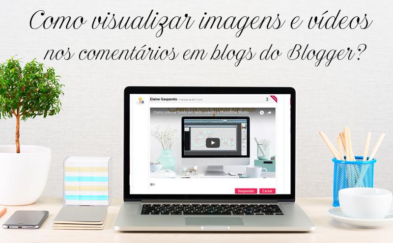 Como visualizar imagens e vídeos nos comentários em blogs do Blogger?