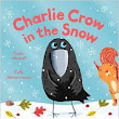 Charlie Crow in the Snow by Paula Metcalf and illustrated by CallyJohnson-Isaacs