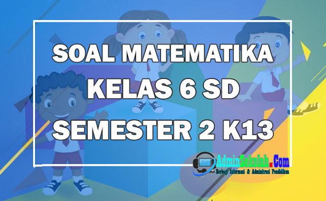 Soal PAT Matematika Kelas 6 Semester 2 Kurikulum 2013 dan Kisi-kisi