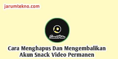 Cara Menghapus Dan Mengembalikan Akun Snack Video Permanen
