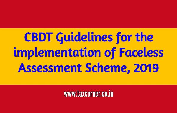CBDT Guidelines for the implementation of Faceless Assessment Scheme, 2019
