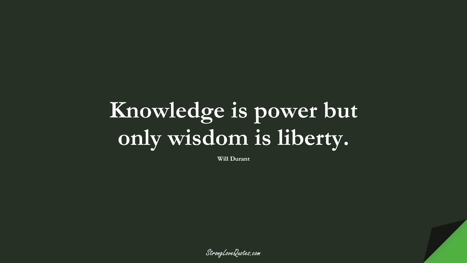 Knowledge is power but only wisdom is liberty. (Will Durant);  #KnowledgeQuotes