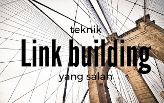 Teknik Mendapatkan backlink yang Berbahaya Bagi Blog Anda