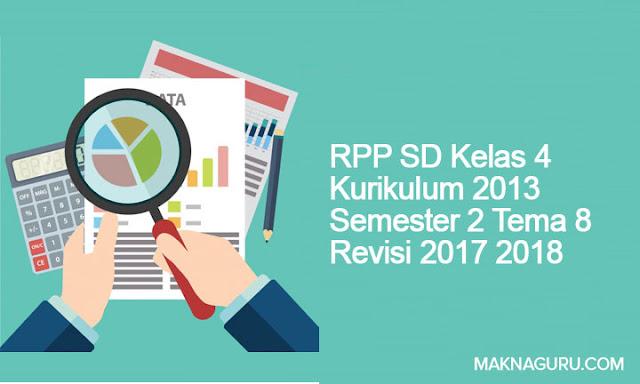 RPP SD Kelas 4 Kurikulum 2013 Semester 2 Tema 8 Revisi 2017 2018