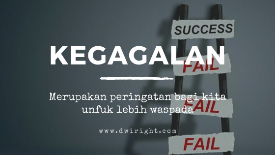 Kegagalan merupakan peringatan bagi kita unfuk lebih waspada