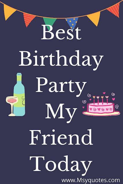 Best Birthday Party Today My Friend