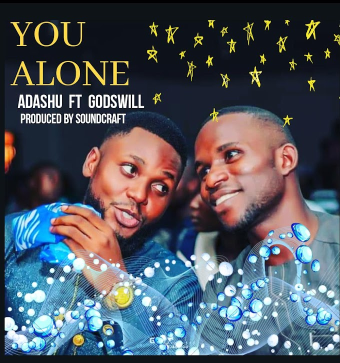 DOWNLOAD MP3: Adashu - You Alone Ft. Godswill (Prod. By Mr. SoundCraft) | [Gospel]