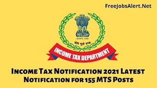 Income Tax Notification 2021 Latest Notification for 155 MTS Posts