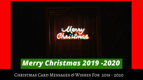 Christmas Card Messages & Wishes For  2019 - 2020