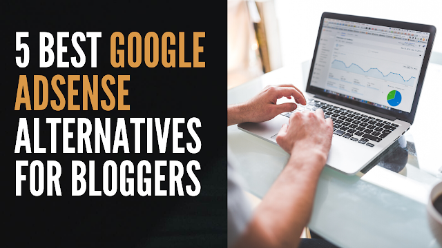 5 Best Google Adsense Alternatives For Bloggers