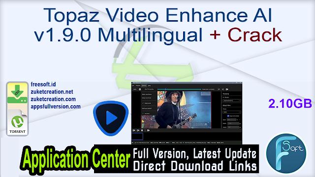 Topaz Video Enhance AI v1.9.0 Multilingual + Crack