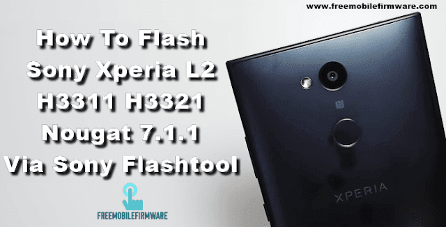 Guide To Flash Sony Xperia L2 H3311 H3321 Nougat 7.1.1 Tested Firmware TFT File