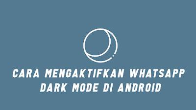 Cara Mengaktifkan Whatsapp Dark Mode di Android