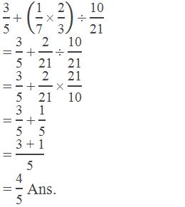 """3"" /""5""  ""+"" (""1"" /""7""  ""×""  ""2"" /""3"" )""÷""  ""10"" /""21""   = ""3"" /""5""  ""+""  ""2"" /""21""  ""÷""  ""10"" /""21""  = ""3"" /""5""  ""+""  ""2"" /""21""  ""×""  ""21"" /""10""  = ""3"" /""5""  ""+""  ""1"" /""5""  = ""3 + 1"" /""5""  = ""4"" /""5""  Ans."