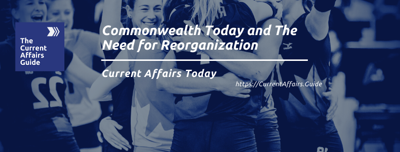 Commonwealth Today and The Need for Reorganization
