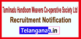 Tamilnadu Handloom Weavers Co-operative Society Ltd COOPTEX Recruitment Notification 2017 Last Date 31-05-2017