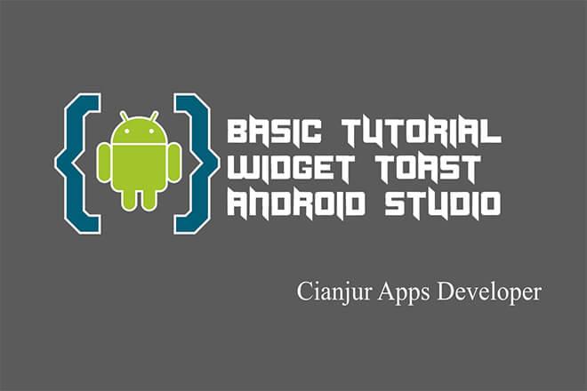 Cara Menerapkan Widget Toast di Android Studio