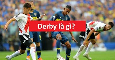 Derby là gì? Tổng hợp một số trận Derby nổi tiếng
