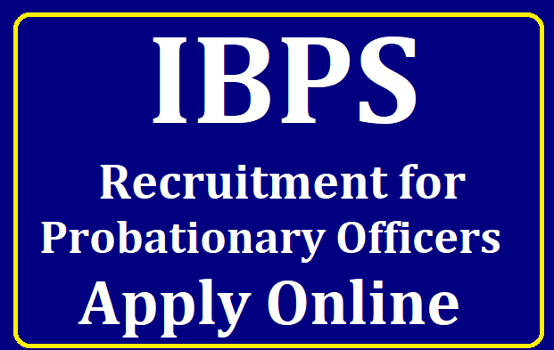 IBPS Recruitment for ProbatioInary Officers Apply Online at ibps.in /2019/08/IBPS-Recruitment-for-Probationary-Officers-Apply-Online-at-ibps.in.html