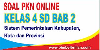 Soal PKN Online Kelas 4 SD Bab 2 Sistem Pemerintahan Kabupaten, Kota dan Provinsi - Langsung Ada Nilainya