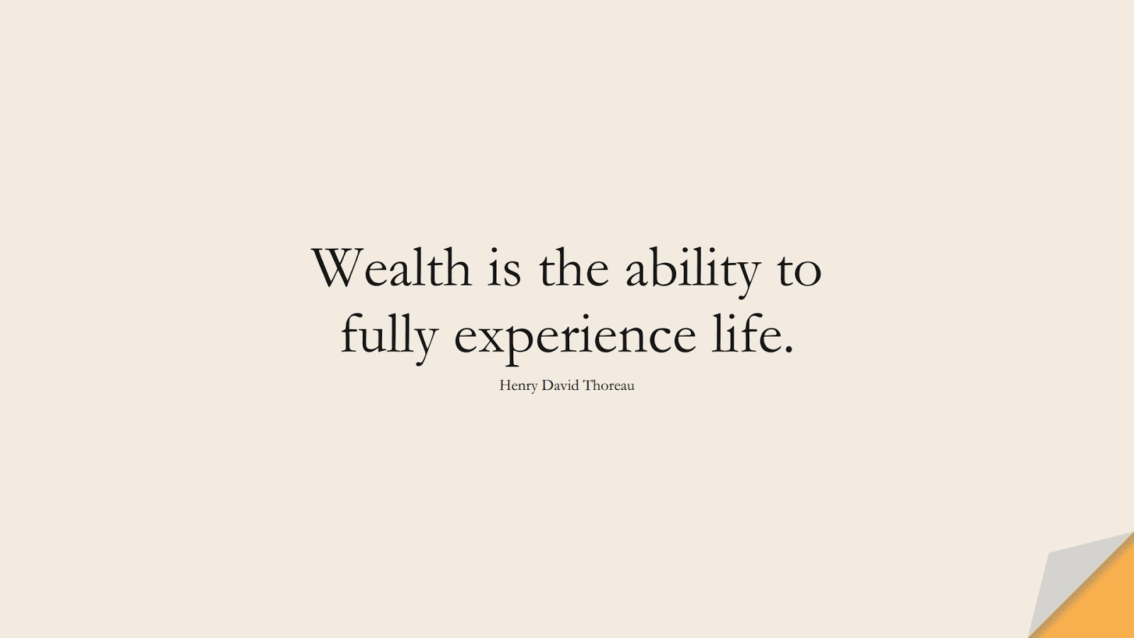 Wealth is the ability to fully experience life. (Henry David Thoreau);  #WordsofWisdom