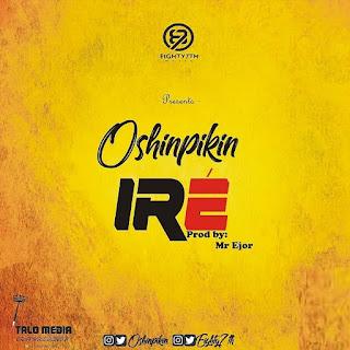 DOWNLOAD MP3 : Oshinpikin - Ire (Prodby Mr Ejor)