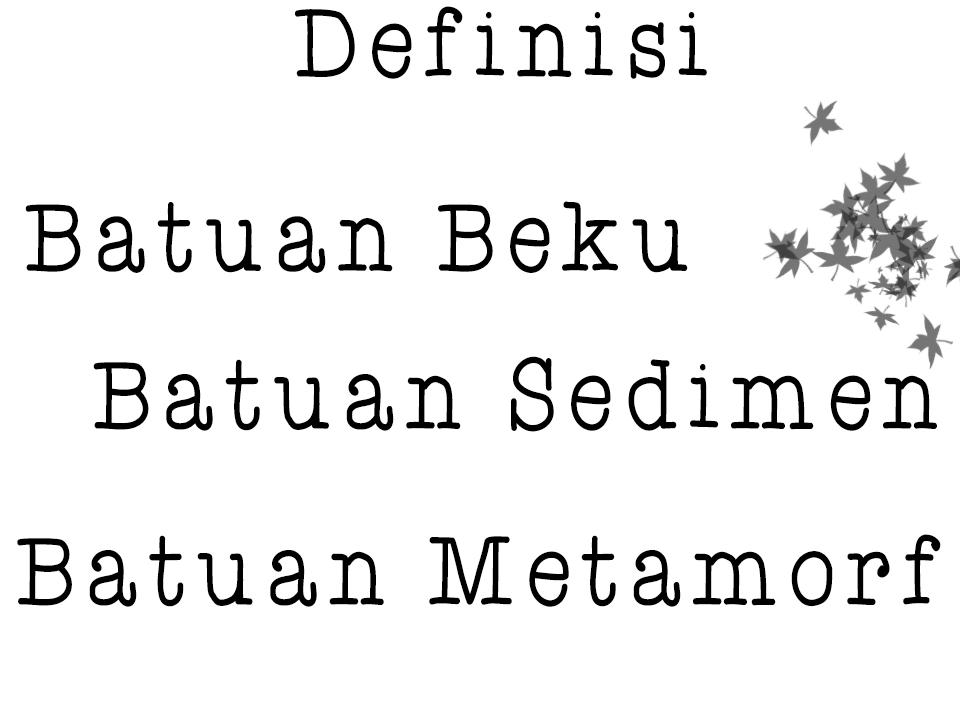Definisi Batuan Beku,Batuan Sedimen,dan Batuan Metamorf