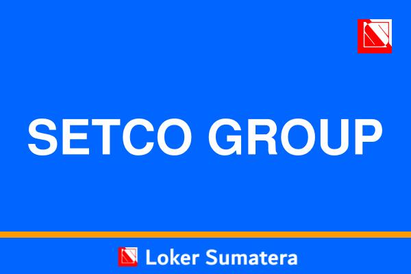 Lowongan Kerja Terbaru Setco Group Pekanbaru sebagai Koordinator HRD dan Staff HRD