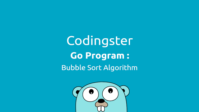 Bubble Sort Algorithm in Go (Golang)